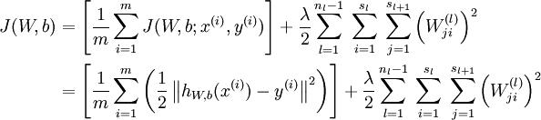 \begin{align}J(W,b)&= \left[ \frac{1}{m} \sum_{i=1}^m J(W,b;x^{(i)},y^{(i)}) \right]                       + \frac{\lambda}{2} \sum_{l=1}^{n_l-1} \; \sum_{i=1}^{s_l} \; \sum_{j=1}^{s_{l+1}} \left( W^{(l)}_{ji} \right)^2 \&= \left[ \frac{1}{m} \sum_{i=1}^m \left( \frac{1}{2} \left\| h_{W,b}(x^{(i)}) - y^{(i)} \right\|^2 \right) \right]                       + \frac{\lambda}{2} \sum_{l=1}^{n_l-1} \; \sum_{i=1}^{s_l} \; \sum_{j=1}^{s_{l+1}} \left( W^{(l)}_{ji} \right)^2\end{align}